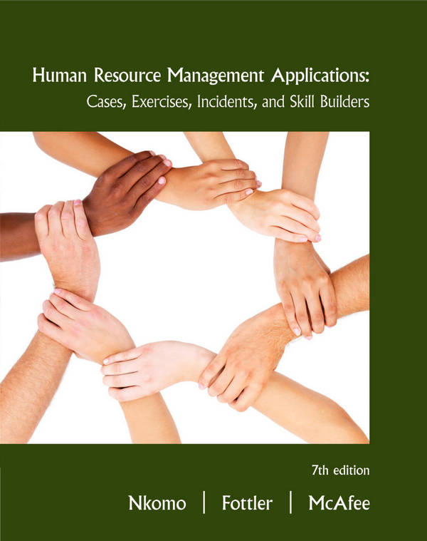 Human Resource Management Applications - Cases, Exercises, Incidents, and Skill Builders (7th Edition)