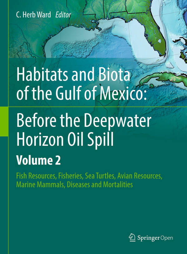Habitats and Biota of the Gulf of Mexico - Before the Deepwater Horizon Oil Spill - Volume 2 - Fish Resources, Fisheries, Sea Turtles, Avian Resources, Marine Mammals, Diseases and Mortalities