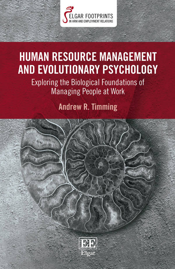 Human Resource Management and Evolutionary Psychology - Exploring the Biological Foundations of Managing People at Work