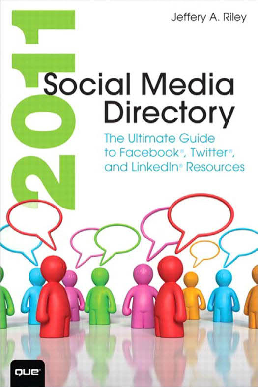 2011 Social Media Directory - The Ultimate Guide to Facebook, Twitter, and Linkedin Resources