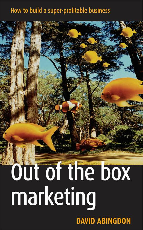 Out of the Box Marketing - How to Build a Super-Profitable Business