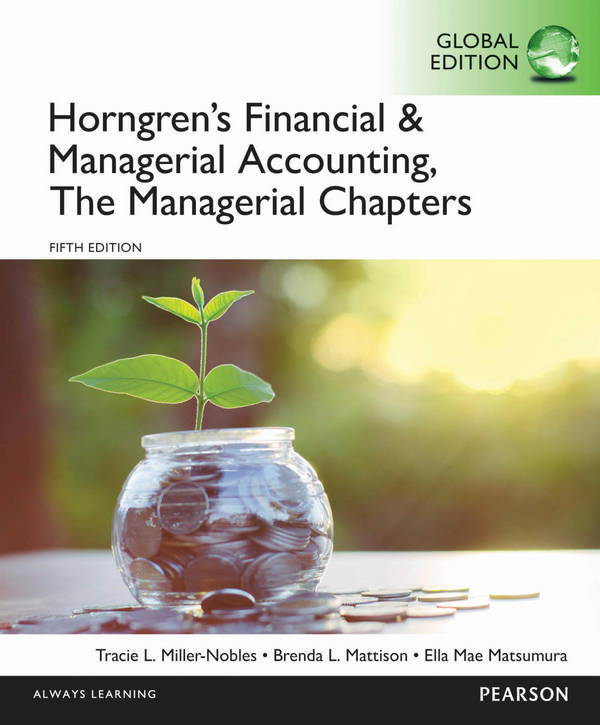 Horngren's Financial and Managerial Accounting - The Managerial Chapters (5th Global Edition)