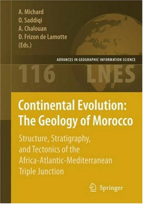 Continental Evolution - The Geology of Morocco - Structure, Stratigraphy, and Tectonics of the Africa-Atlantic-Mediterranean Triple Junction