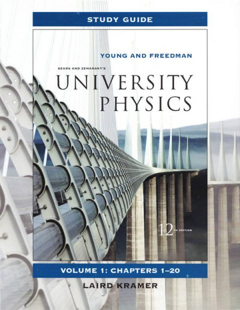Study Guide for University Physics - Volume 1 - Chapters 1-20 (12th Edition)