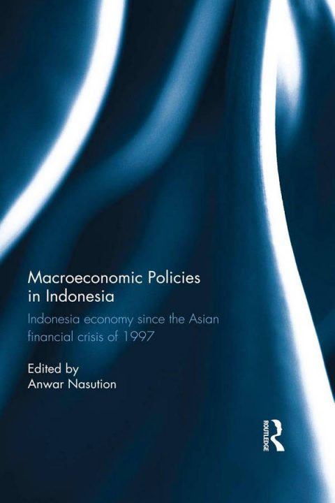 Macroeconomic Policies in Indonesia - Indonesia Economy Since the Asian Financial Crisis of 1997
