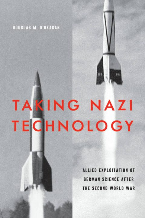 Taking Nazi Technology - Allied Exploitation of German Science After the Second World War