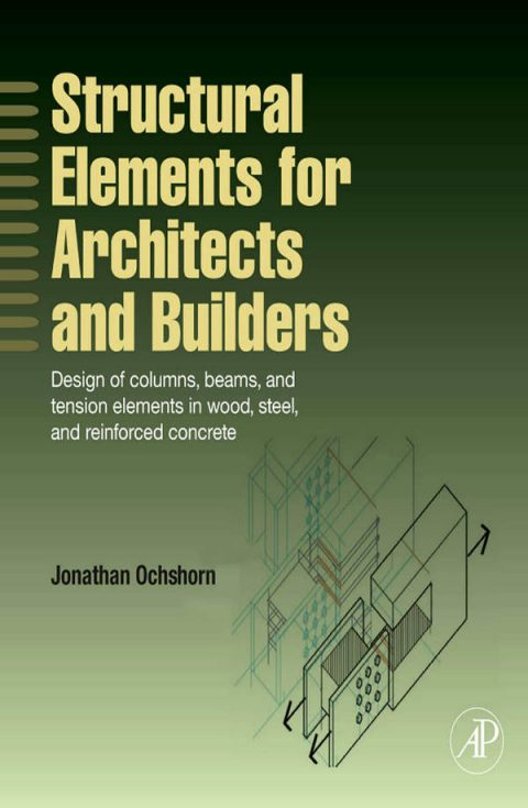 Structural Elements for Architects and Builders - Design of Columns, Beams, and Tension Elements in Wood, Steel, and Reinforced Concrete