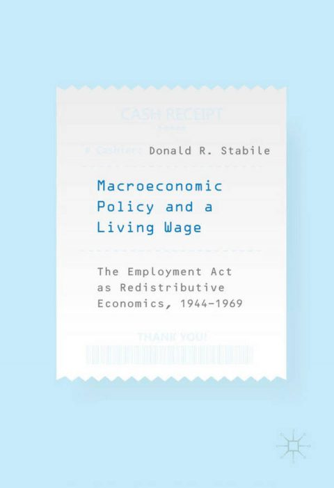 Macroeconomic Policy and a Living Wage - The Employment Act as Redistributive Economics, 1944-1969