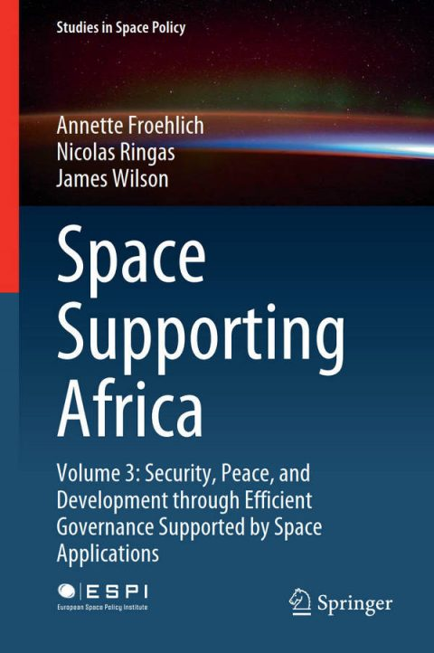 Space Supporting Africa - Volume 3 - Security, Peace, and Development through Efficient Governance Supported by Space Applications
