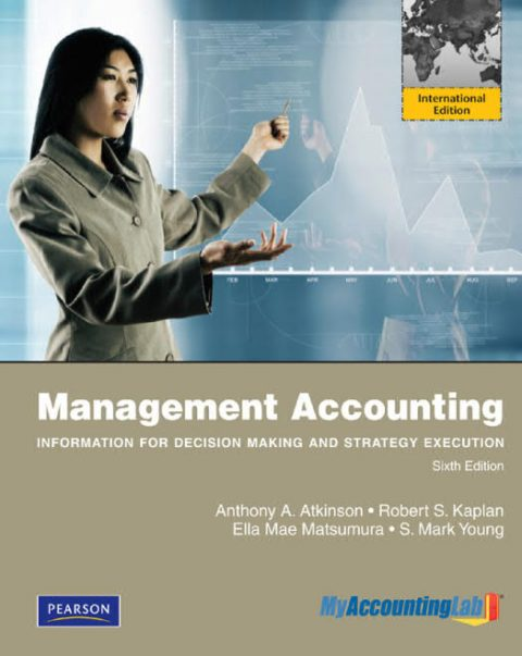 Management Accounting - Information for Decision Making and Strategy Execution (6th International Edition)