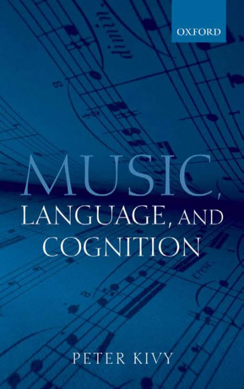 Music, Language, and Cognition - And Other Essays in the Aesthetics of Music