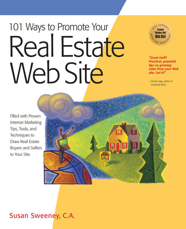101 Ways to Promote Your Real Estate Web Site - Filled with Proven Internet Marketing Tips, Tools, and Techniques to Draw Real Estate Buyers and Sellers to Your Site