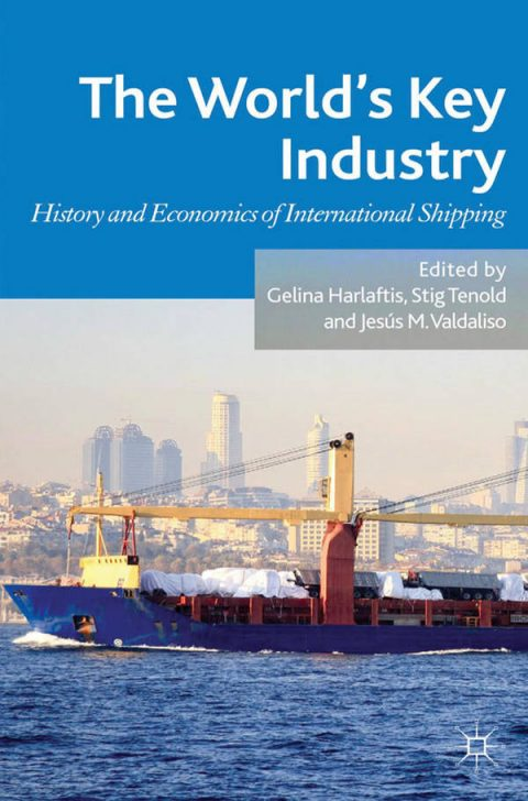 The World's Key Industry - History and Economics of International Shipping