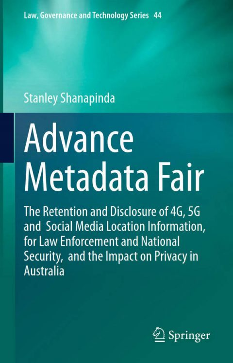Advance Metadata Fair- The Retention and Disclosure of 4G, 5G and Social Media Location Information, for Law Enforcement and National Security, and the Impact on Privacy in Australia