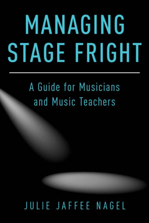 Managing Stage Fright - A Guide for Musicians and Music Teachers