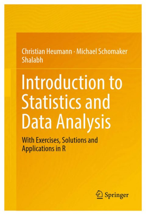 Introduction to Statistics and Data Analysis - With Exercises, Solutions and Applications in R