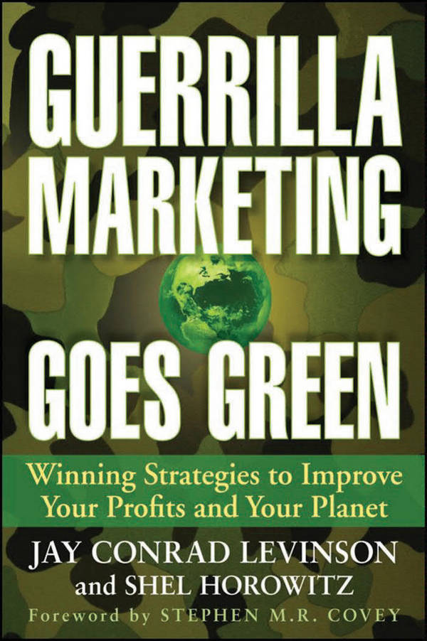 Guerrilla Marketing Goes Green - Winning Strategies to Improve Your Profits and Your Planet
