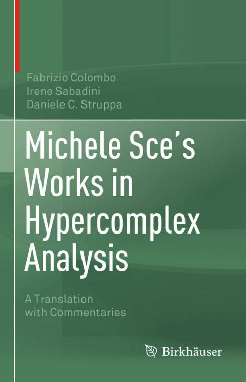 Michele Sce's Works in Hypercomplex Analysis - A Translation with Commentaries