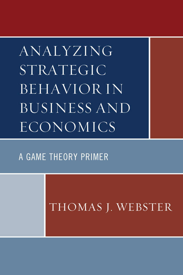 Analyzing Strategic Behavior in Business and Economics - A Game Theory Primer