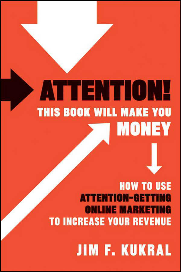 Attention! This Book Will Make You Money - How to Use Attention-Getting Online Marketing to Increase Your Revenue