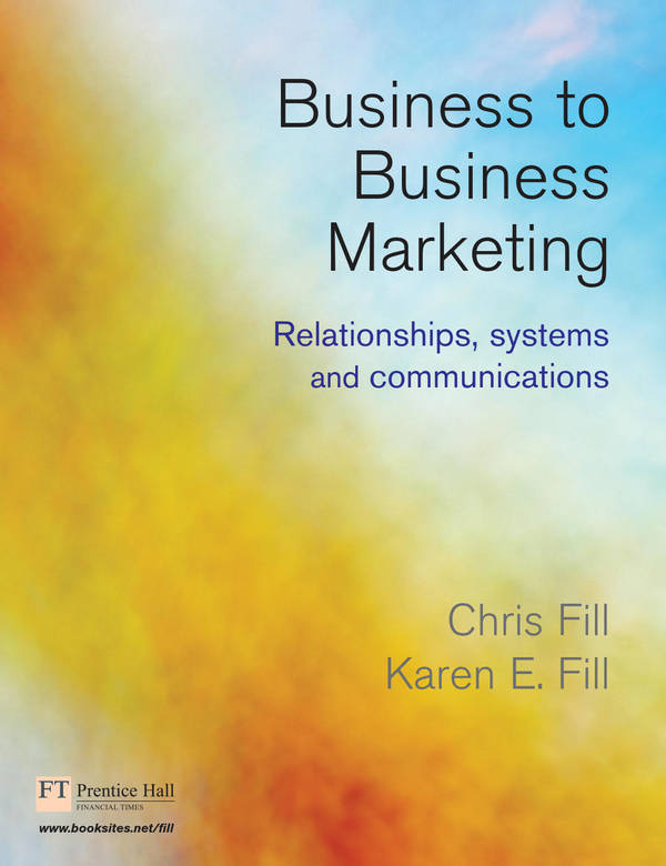 Business to Business Marketing - Relationships, Systems and Communications