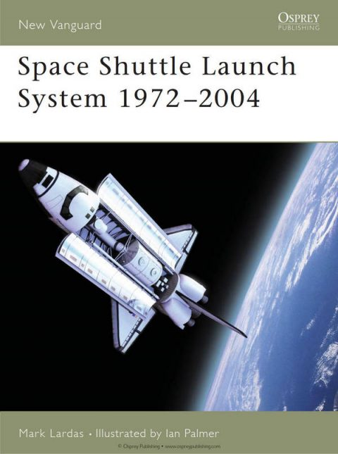 Space Shuttle Launch System 1972-2004 (Osprey New Vanguard 99)