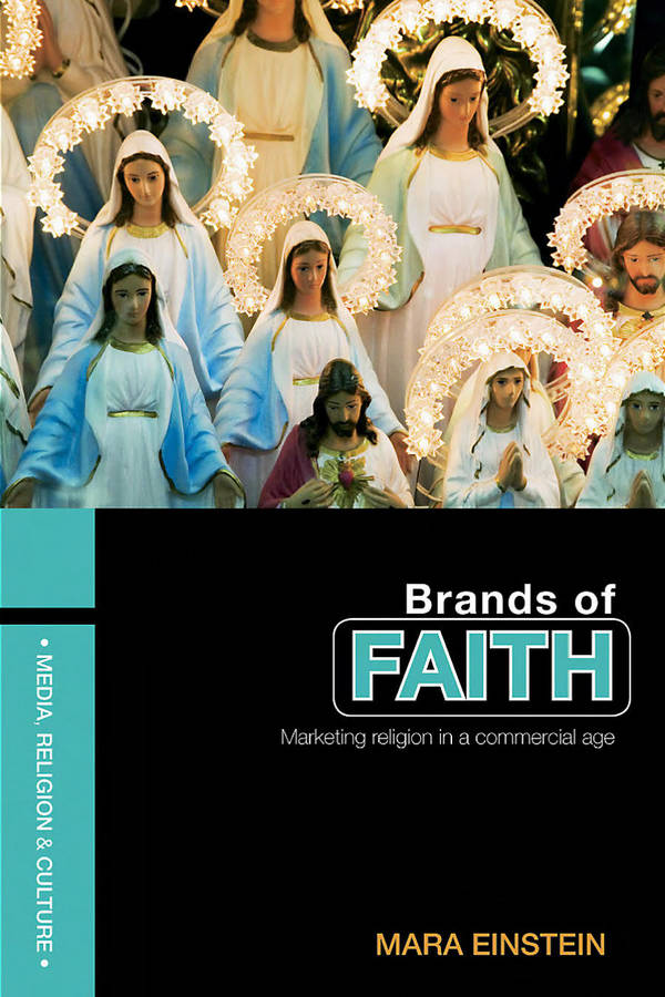Brands of Faith - Marketing Religion in a Commercial Age