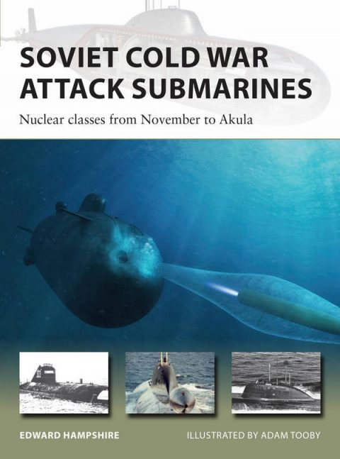 Soviet Cold War Attack Submarines - Nuclear Classes From November to Akula (Osprey New Vanguard 287)