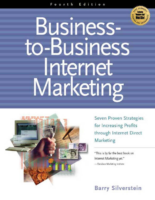 Business-to-Business Internet Marketing - Seven Proven Strategies for Increasing Profits Through Direct Internet Marketing (4th Edition)
