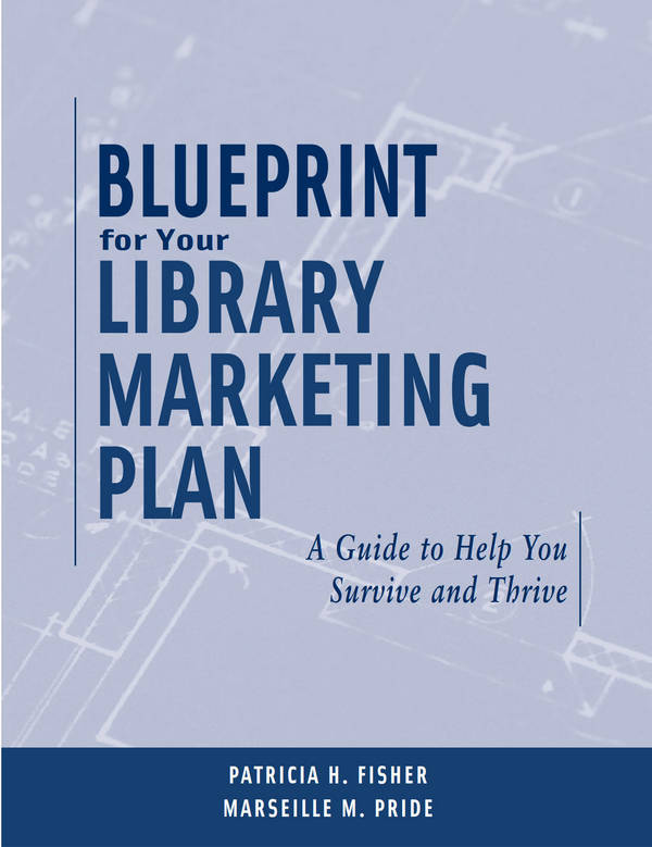 Blueprint for Your Library Marketing Plan - A Guide to Help You Survive and Thrive
