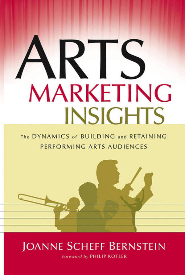 Arts Marketing Insights - The Dynamics of Building and Retaining Performing Arts Audiences