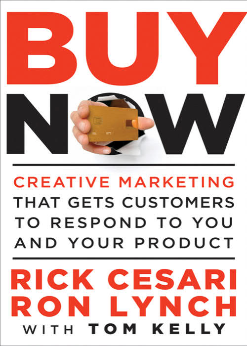 Buy Now - Creative Marketing that Gets Customers to Respond to You and Your Product