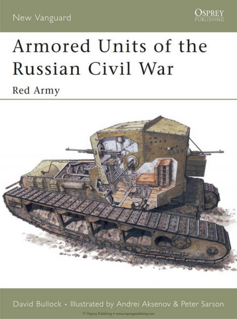 Armored Units of the Russian Civil War - Red Army (Osprey New Vanguard 95)