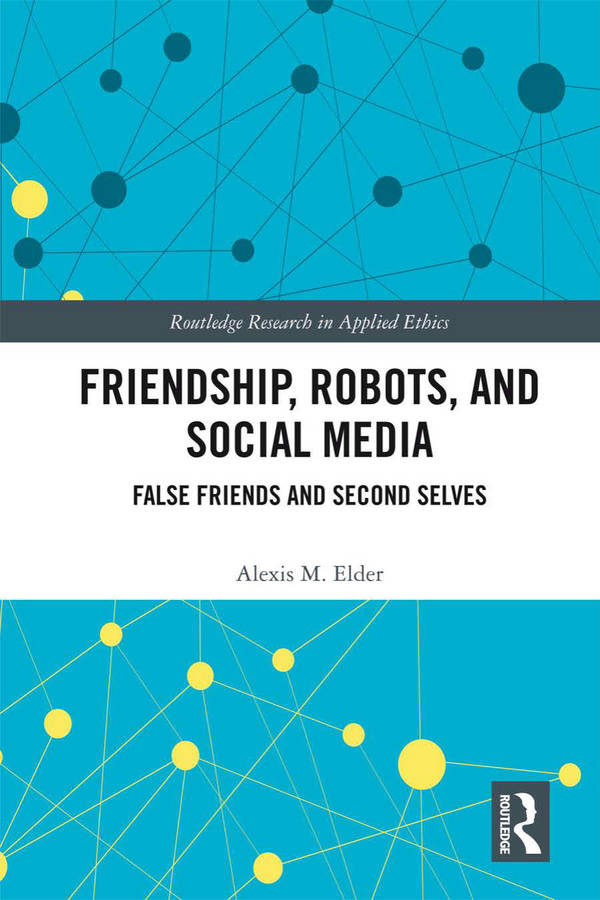 Friendship, Robots, and Social Media - False Friends and Second Selves