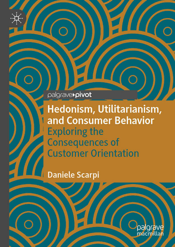 Hedonism, Utilitarianism, and Consumer Behavior - Exploring the Consequences of Customer Orientation