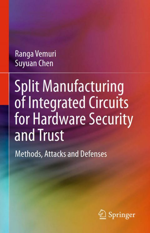 Split Manufacturing of Integrated Circuits for Hardware Security and Trust - Methods, Attacks and Defenses