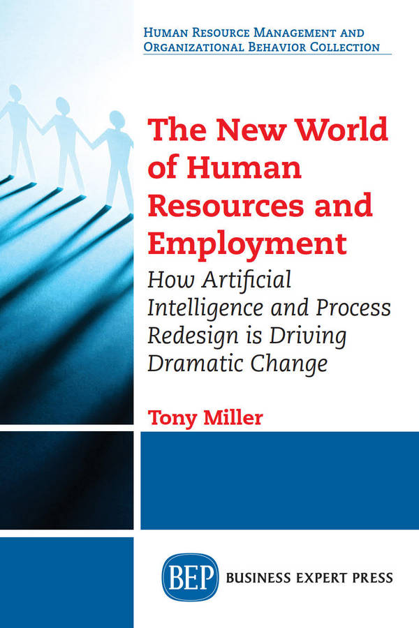 The New World of Human Resources and Employment - How Artificial Intelligence and Process Redesign is Driving Dramatic Change