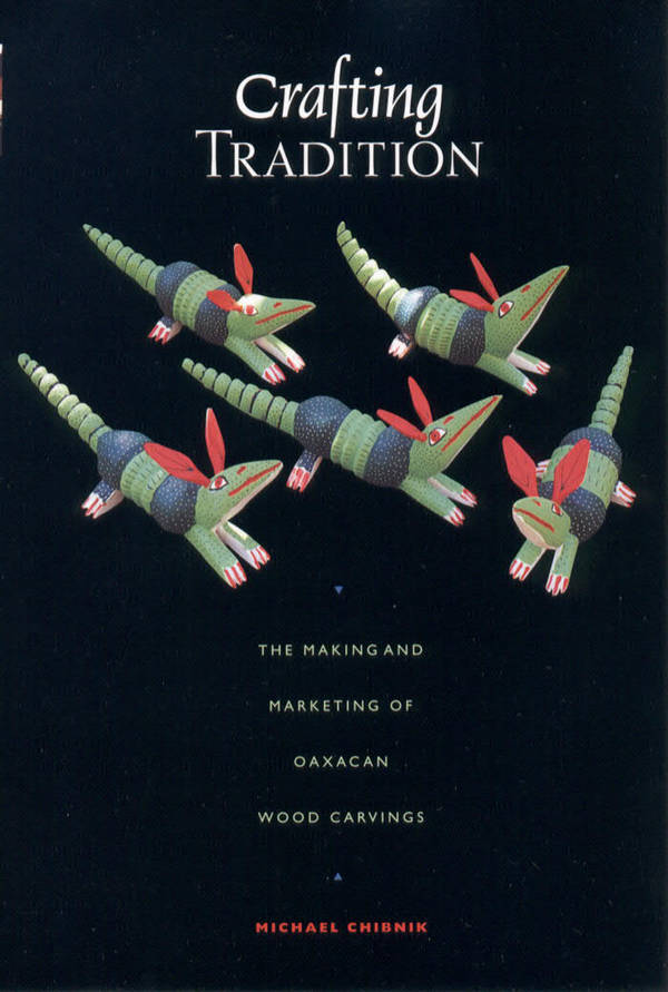 Crafting Tradition - The Making and Marketing of Oaxacan Wood Carvings