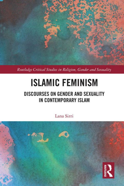 Islamic Feminism - Discourses on Gender and Sexuality in Contemporary Islam