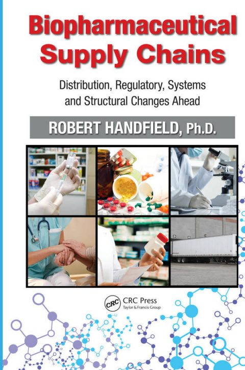 Biopharmaceutical Supply Chains - Distribution, Regulatory, Systems and Structural Changes Ahead