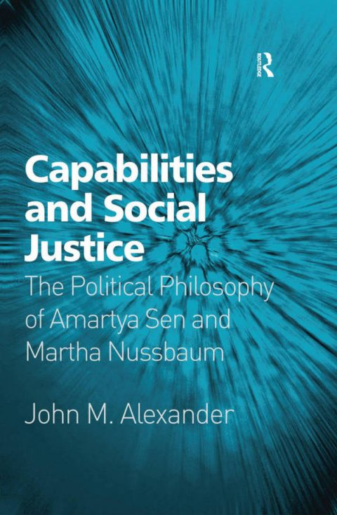 Capabilities and Social Justice - The Political Philosophy of Amartya Sen and Martha Nussbuam