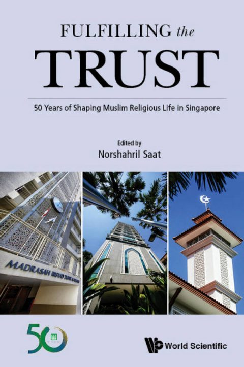 Fulfilling the Trust - 50 Years of Shaping Muslim Religious Life in Singapore