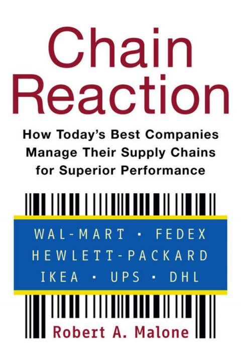 Chain Reaction - How Today's Best Companies Manage Their Supply Chains for Superior Performance
