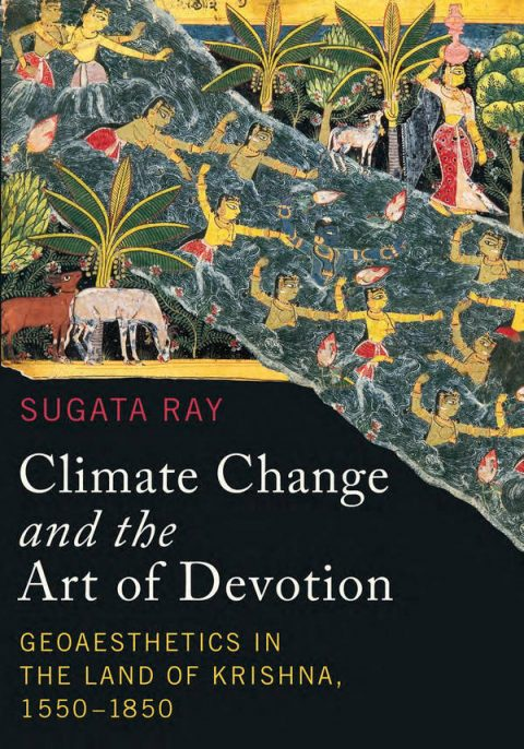 Climate Change and the Art of Devotion - Geoaesthetics in the Land of Krishna, 1550-1850