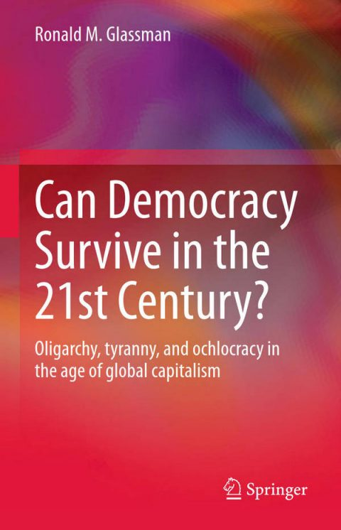 Can Democracy Survive in the 21st Century - Oligarchy, Tyranny, and Ochlocracy in the Age of Global Capitalism