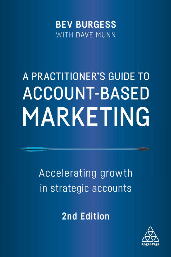 A Practitioner's Guide to Account-Based Marketing - Accelerating Growth in Strategic Accounts (2nd Edition)