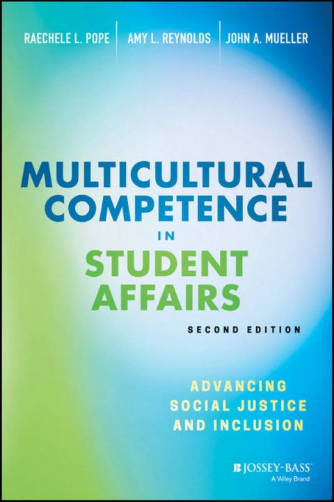 Multicultural Competence in Student Affairs - Advancing Social Justice and Inclusion (2nd Edition)