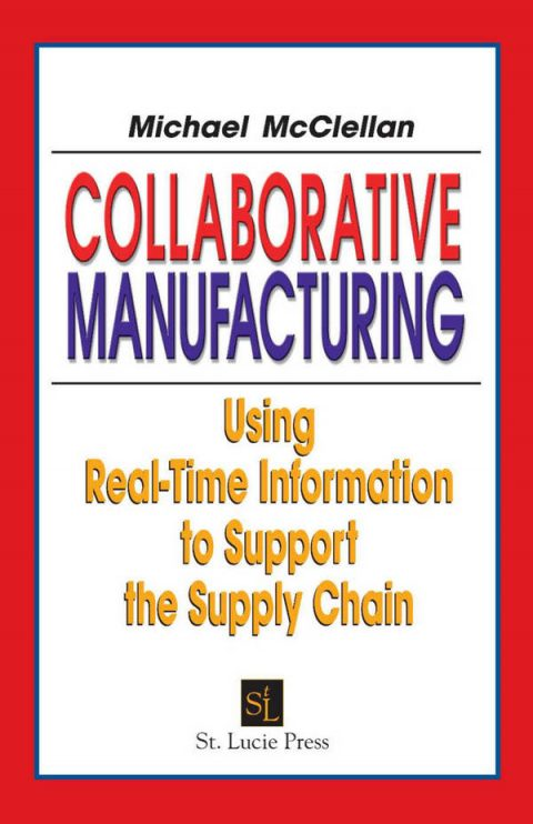 Collaborative Manufacturing - Using Real-Time Information to Support the Supply Chain