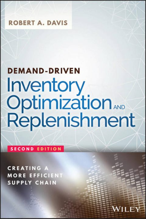 Demand-Driven Inventory Optimization and Replenishment - Creating a More Efficient Supply Chain (2nd Edition)
