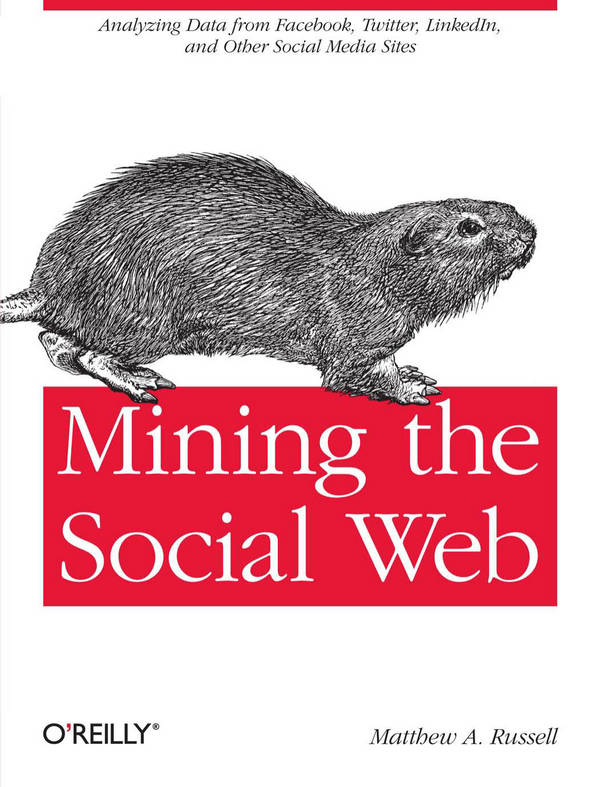 Mining the Social Web - Analyzing Data from Facebook, Twitter, LinkedIn, and Other Social Media Sites